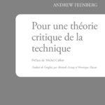 Andrew Feenberg Pour une théorie critique de la technique Collection Humanités Lux éditeur Année : 2014 472 pages
