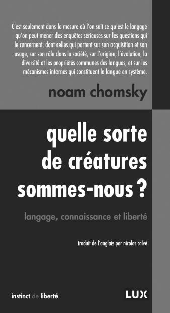 NOAM CHOMSKY Quelle sorte de créatures sommes-nous ? Langage, connaissance et liberté Éditions Lux Année 2016 200 pages