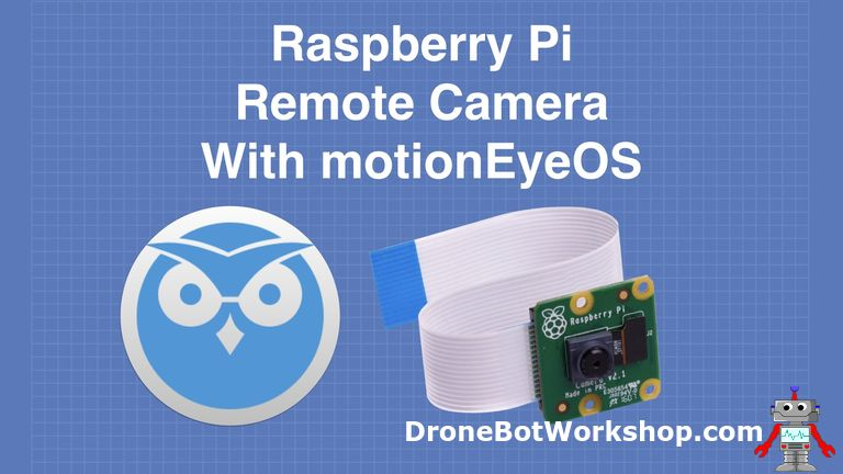 Build a remote Surveillance Camera using motionEyeOS & Raspberry Pi
