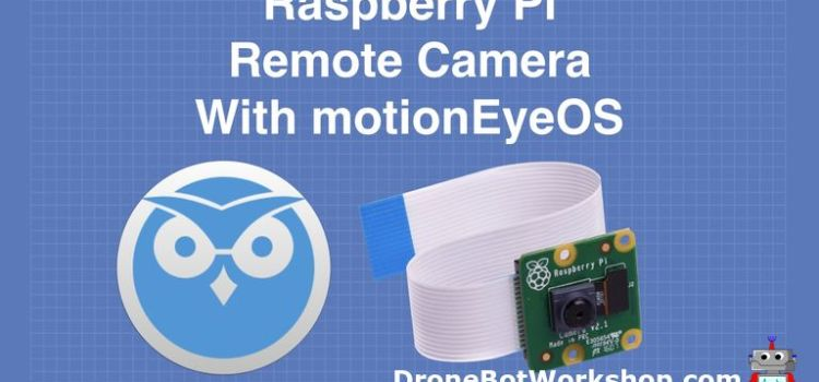 Raspberry Pi Remote Camera with motionEyeOS
