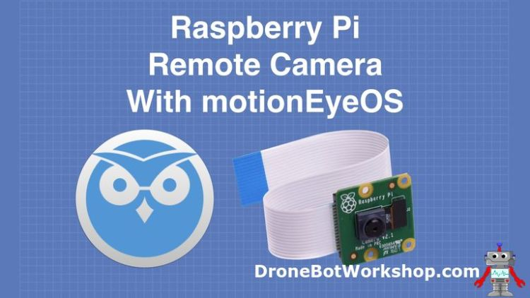 motionEyeOS & Raspberry Pi | DroneBot Workshop