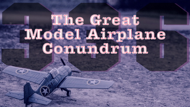 Jim Williams 336: The Great Model Airplane Conundrum