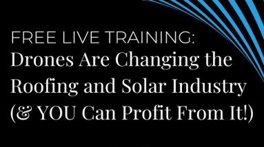 Free Live Training: Drones Are Changing the Roofing and Solar Industry (& YOU Can Profit From It!)