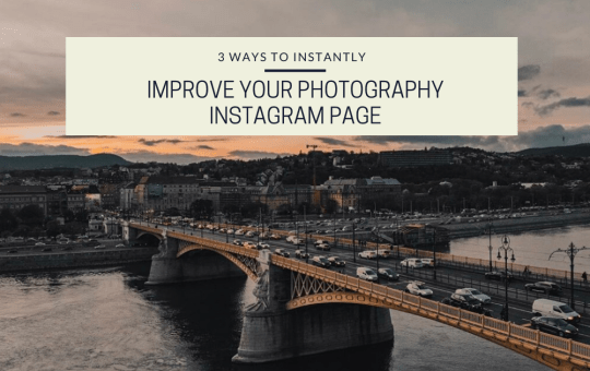 3 Ways To Instantly Improve Your Photography Instagram Page