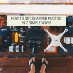 How To Get Sharper Photos In 7 Simple Ways