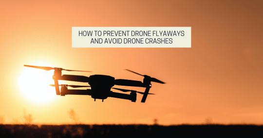 How To Prevent Drone Flyaways And Avoid Drone Crashes