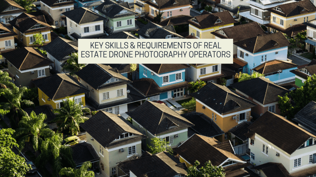 Featured image from drone photography bible article Key Skills & Requirements Of Real Estate Drone Photography Operators - image is off multiple coloured houses taken from a drone