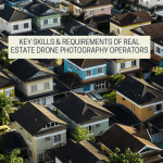 Key Skills & Requirements Of Real Estate Drone Photography Operators