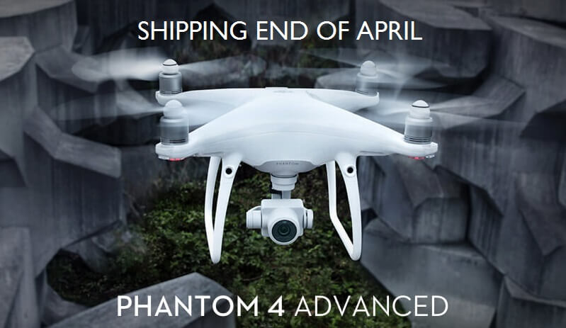 "Phantom 4 Advanced Shipping ""end of April"" – Pre-Order Now !"