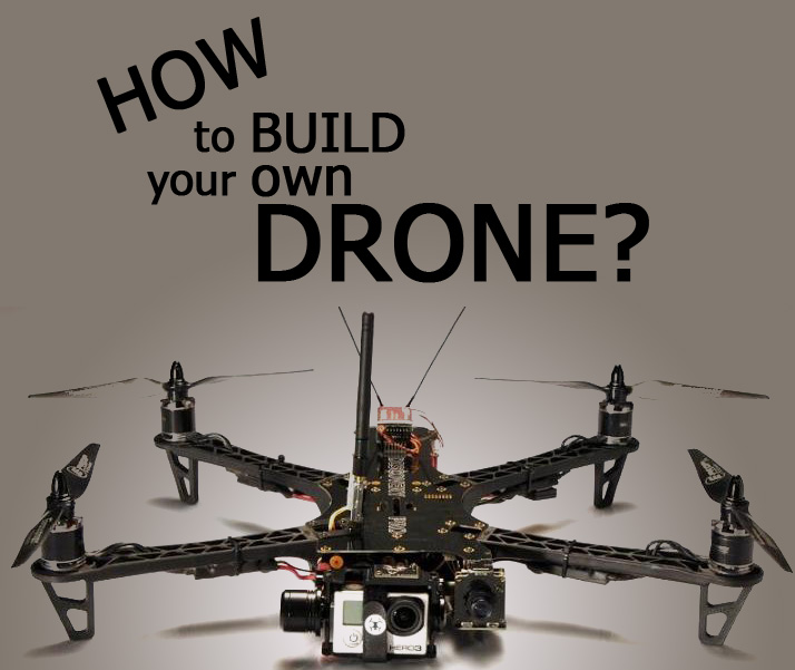 How to Build Your Own Drone? And Should You Build a Drone
