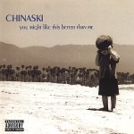 Chinaski - You Might Like This Better Than Me