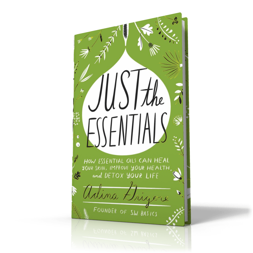 Just the Essentials: How Essential Oils Can Heal Your Skin, Improve Your Health, and Detox Your Life Book Cover, By Adina Grigore