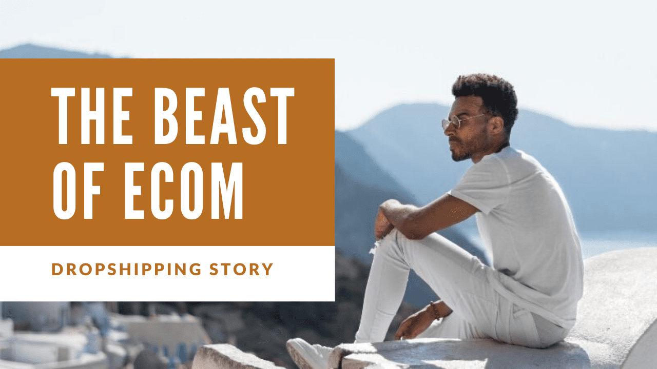Beast Of Ecom : Building A Million Dollar Dropshipping Business