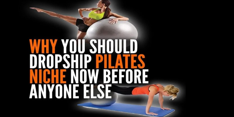 Why You Should Dropship Pilates Niche Now Before Anyone Else