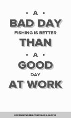 A Bad Day - Fishing Quote