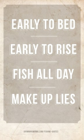 Make up lies - Fishing Quote