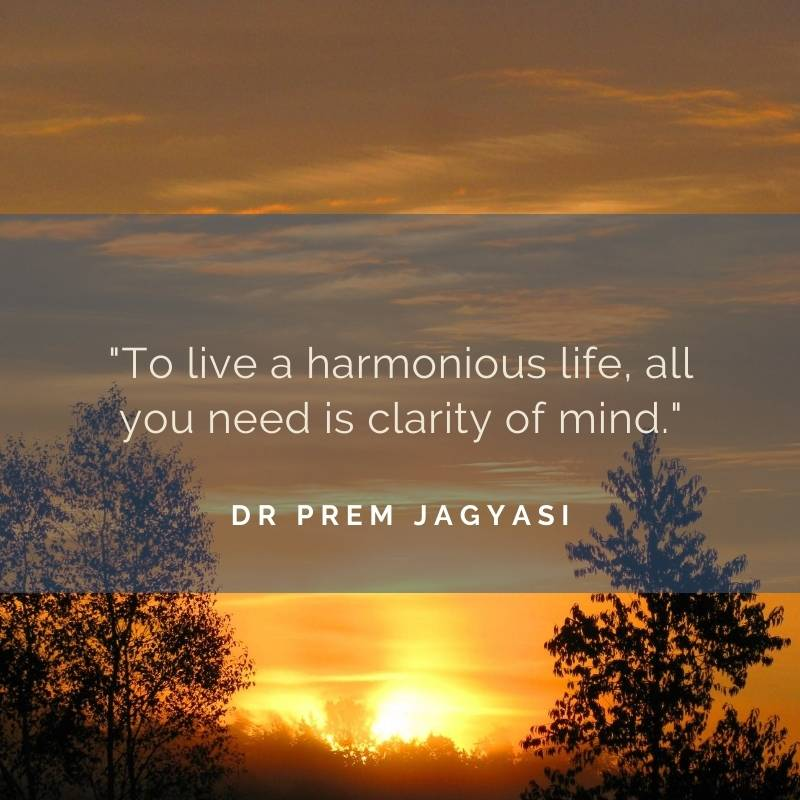To live a harmonious life, all you need is clarity of mind