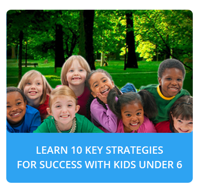 10 Key Strategies for Success with Kids Under 6