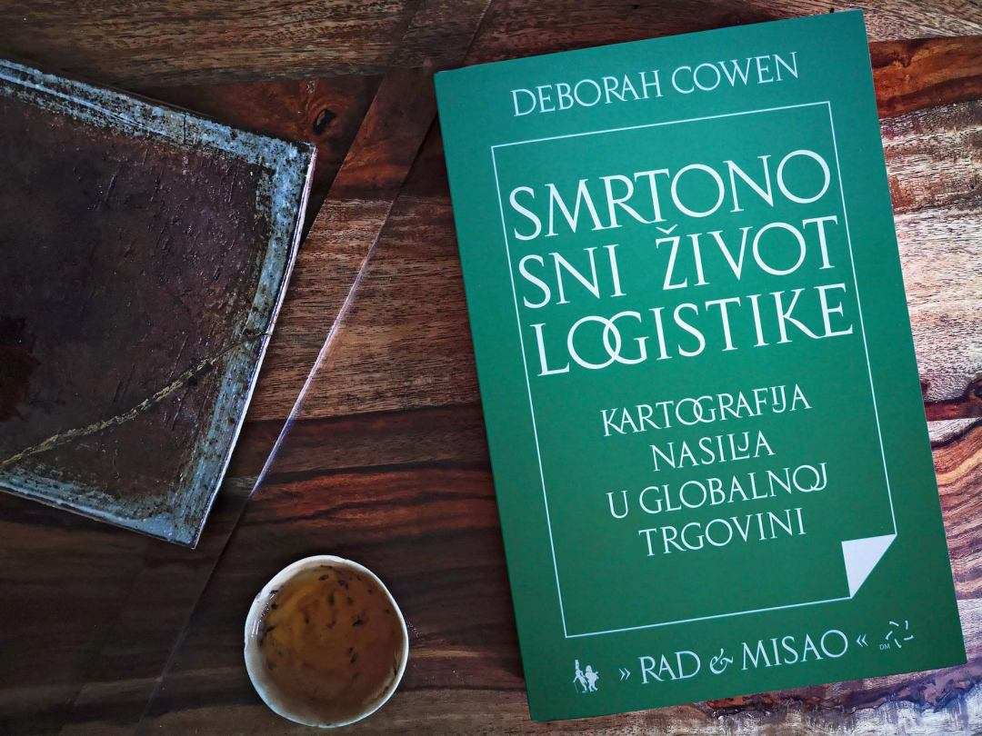 Deborah Cowen - Smrtonosni život logistike - foto: Marin Jukić