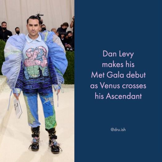Dan Levy makes his Met Gala debut as Venus crosses his Ascendant.