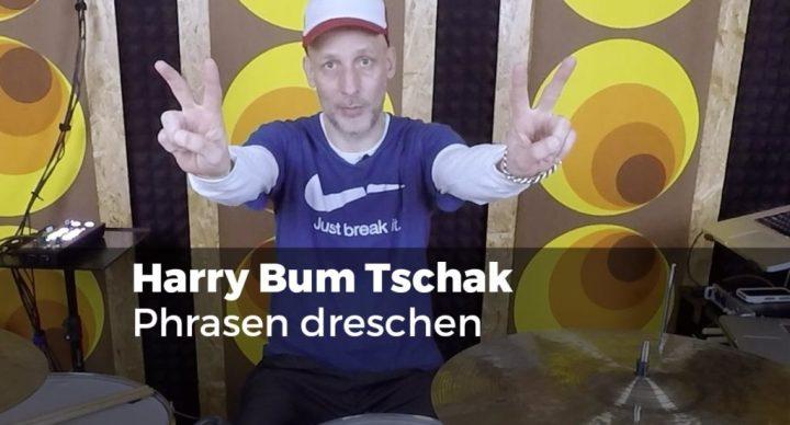 Phrasen dreschen mit Harry Bum Tschak
