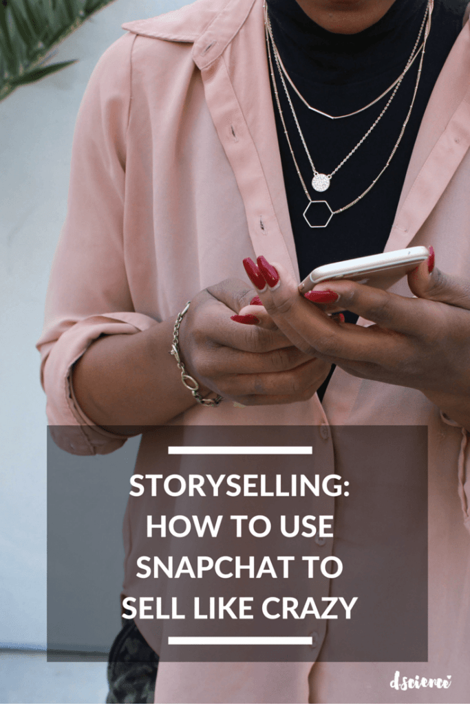 storyselling how to use snapchat to sell like crazy