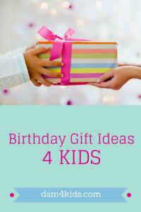 Birthday Gift Ideas 4 Kids - dsm4kids.com