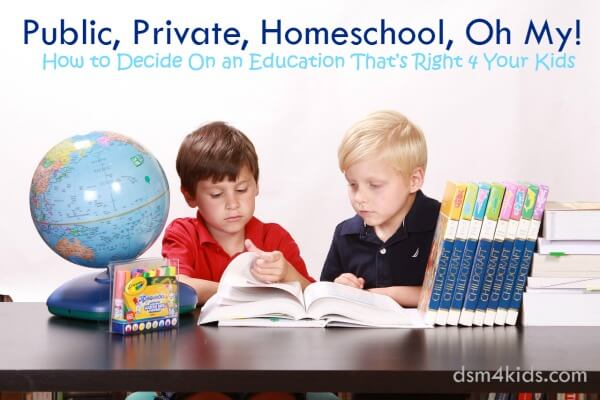Public, Private, Homeschool, Oh My! How to Decide On an Education That's Right 4 Your Kids - dsm4kids.com