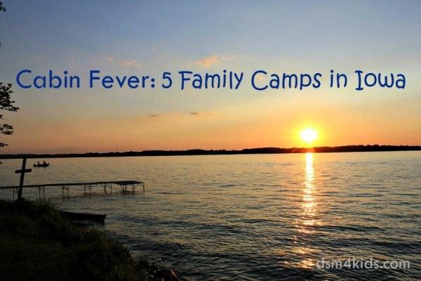 Cabin Fever Familiy Camps in Iowa - dsm4kids.com