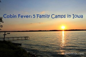 Cabin Fever Familiy Camps in Iowa - dsm4kids.com