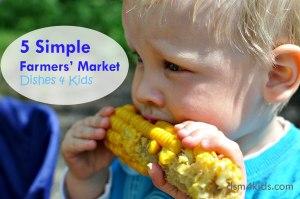 5 Simple Farmers' Market Dishes 4 Kids -dsm4kids.com