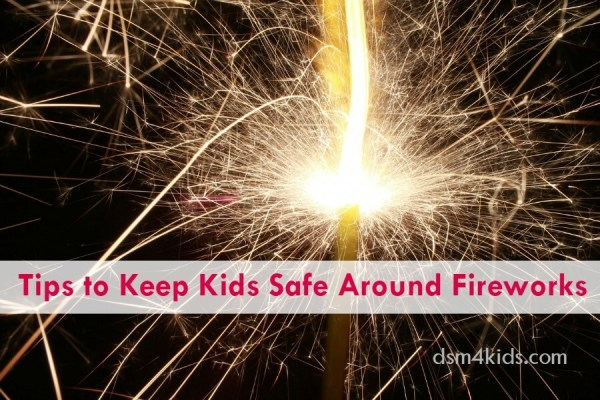 Tips to Keep Kids Safe Around Fireworks - dsm4kids.com