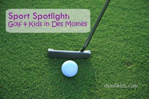 Sport Spotlight: Golf 4 Kids in Des Moines - dsm4kids.com
