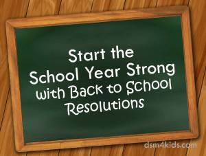 Start the School Year Strong with Back to School Resolutions - dsm4kids.com