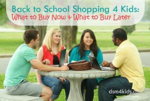 Back to School Shopping 4 Kids: What to Buy Now & What to Buy Later - dsm4kids.com