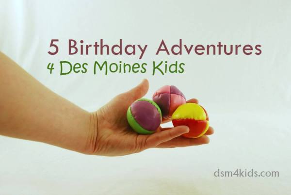 5 Birthday Adventures 4 Des Moines Kids - dsm4kids.com