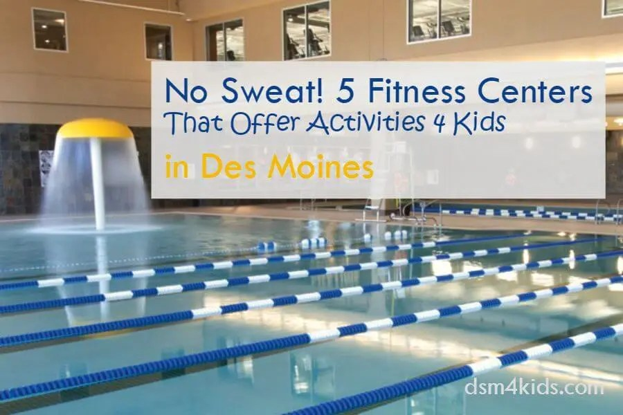 No Sweat! 5 Fitness Centers That Offer Activities 4 Kids in Des Moines