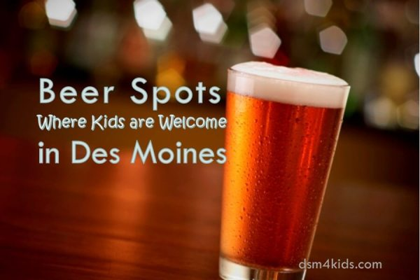 Beer Spots Where Kids are Welcome in Des Moines - dsm4kids.com