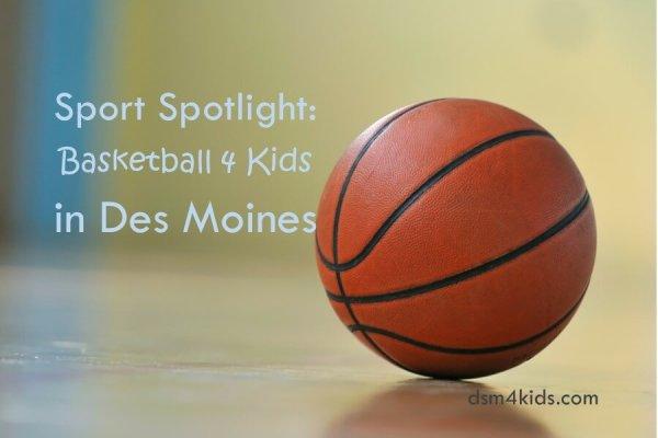 Sport Spotlight: Basketball 4 Kids in Des Moines - dsm4kids.com