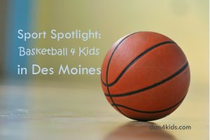 Sport Spotlight: Basketball 4 Kids in Des Moines - dsm4kids.com