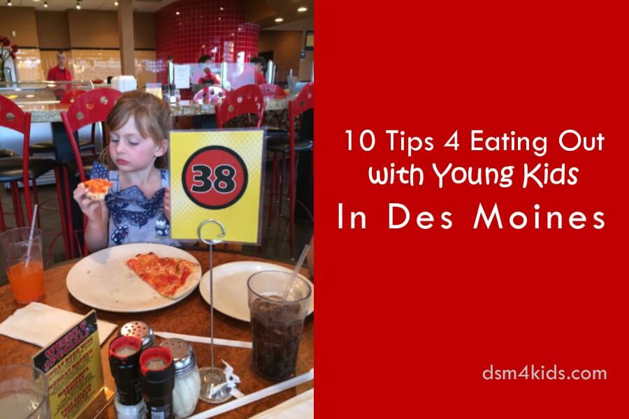 10 Tips 4 Eating out with Young Kids in Des Moines
