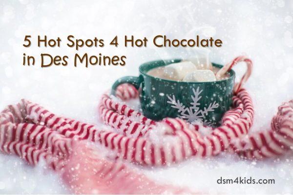 5 Hot Spots 4 Hot Chocolate in Des Moines - dsm4kids.com