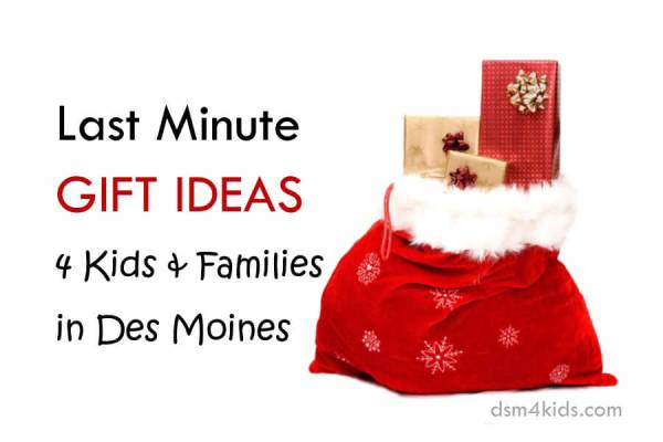 Last Minute Gift Ideas 4 Kids & Families in Des Moines - dsm4kids.com