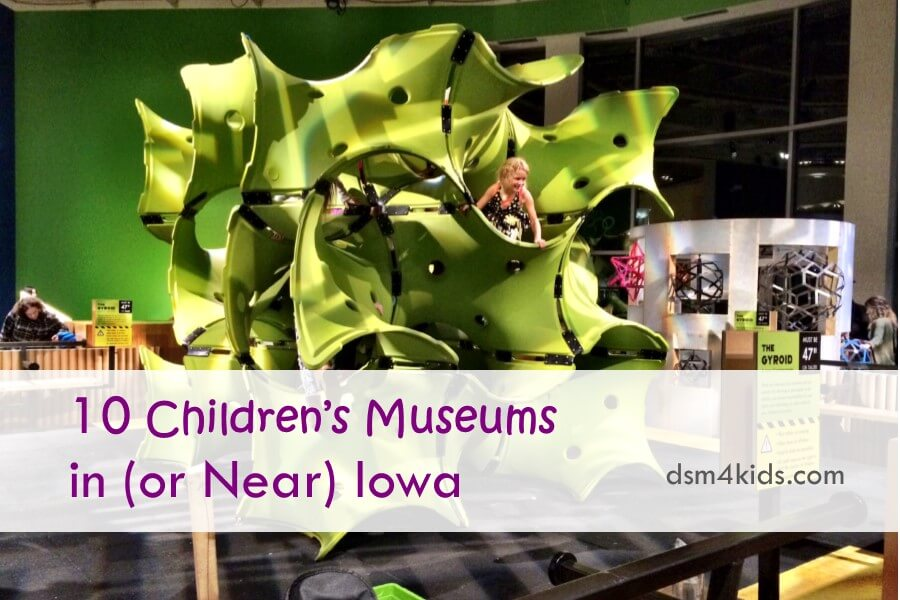 10 Children's Museums in (or Near) Iowa