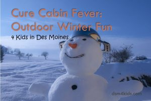 Cure Cabin Fever: Outdoor Winter Fun 4 Kids in Des Moines - dsm4kids.com