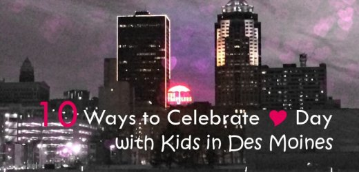 10 Ways to Celebrate Valentine's Day with Kids in Des Moines