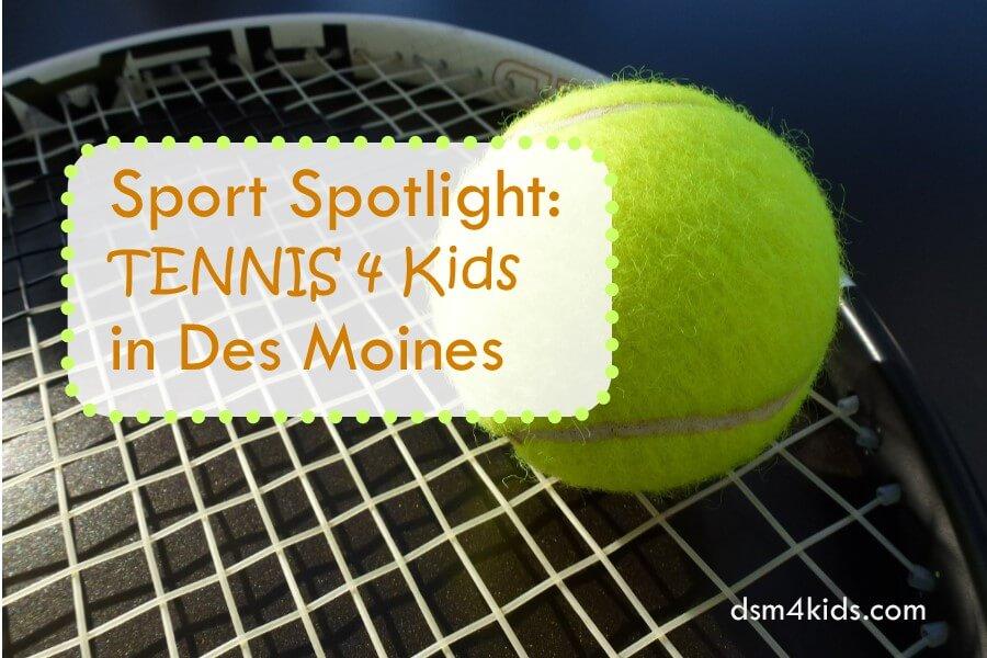 Sport Spotlight: Tennis 4 Kids in Des Moines