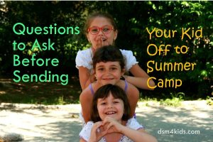 Questions to Ask Before Sending Your Kid Off to Summer Camp - dsm4kids.com