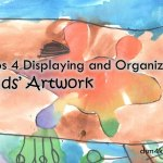 Tips 4 Displaying and Organizing Kids' Artwork – dsm4kids.com