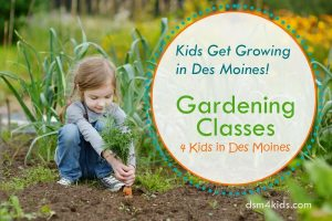 Kids Get Growing in Des Moines! Gardening Classes 4 Kids in Des Moines - dsm4kids.com